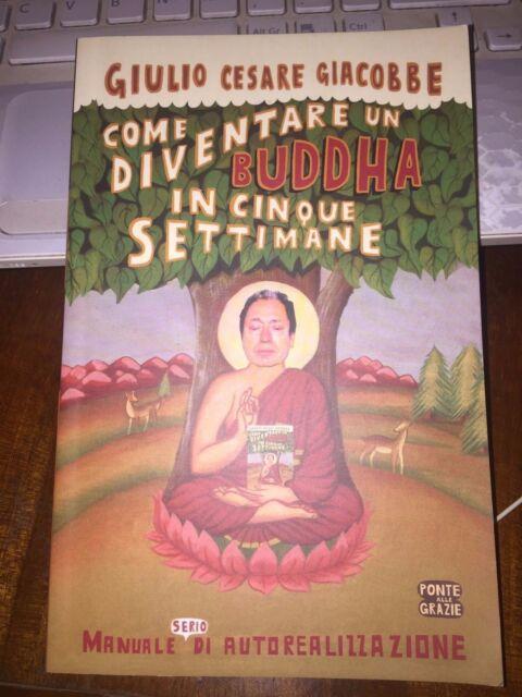GIULIO CESARE GIACOBBE COME DIVENTARE BUDDHA IN CINQUE SETTIMANE m autorealizzaz