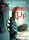 Toughen Up!: Get Fit with Zero Fuss by Ian Oliver (Paperback, 2009)