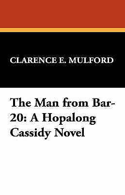 The Man from Bar-20: A Hopalong Cassidy Novel by Mulford, Clarence E.