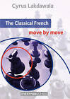 The Classical French: Move by Move by Cyrus Lakdawala (Paperback, 2014)