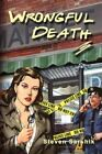Wrongful Death by Steven Sarshik 9781436321426 Paperback 2008