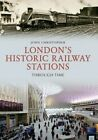 London's Historic Railway Stations Through Time by John Christopher (Paperback, 2015)