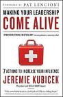 Making Your Leadership Come Alive: 7 Actions to Increase Your Influence by Jeremie Kubicek (Paperback, 2012)