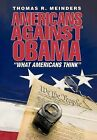 Americans Against Obama: What Americans Think by Thomas R Meinders (Hardback, 2011)