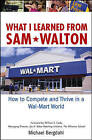 What I Learned from Sam Walton: How to Compete and Thrive in a Wal-Mart World by Alex Stiber, Michael Bergdahl (Hardback, 2004)