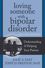The New Harbinger Loving Someone: Loving Someone with Bipolar Disorder : Understanding and Helping Your Partner by Julie A. Fast and John D. Preston (2012, Paperback)