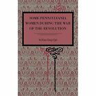Some Pennsylvania Women During the War of the Revolution by William Henry Egle (Paperback, 2015)