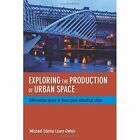 Exploring the production of urban space: Differential space in three post-industrial cities by Michael Edema Leary-Owhin (Hardback, 2016)