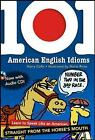 101 American English Idioms: Learn to Speak Like an American Straight from the Horse's Mouth by Harry Collis (Mixed media product, 2007)