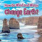How Do Wind and Water Change Earth? by Natalie Hyde (Paperback / softback, 2016)