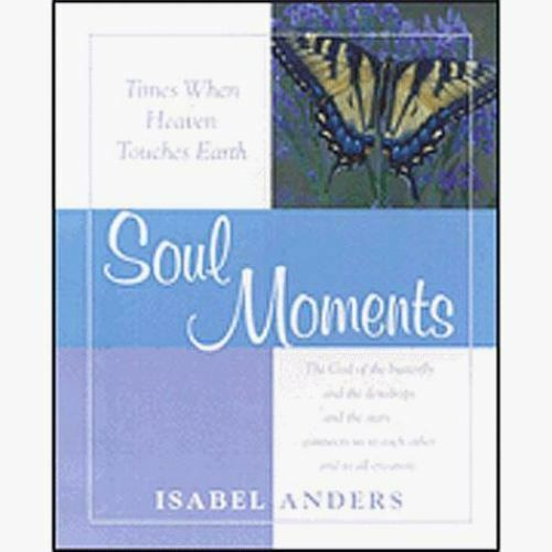Soul Moments: Times When Heaven Touches Earth Anders, Isabel Paperback Used - G