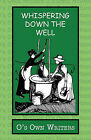 Whispering Down the Well by O's Own Writers (Paperback, 2009)