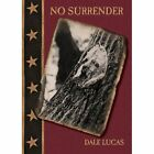 No Surrender by Dale Lucas (Paperback / softback, 2013)