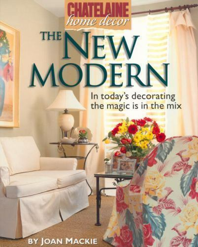 The New Modern: In Today's Decorating the Magic is in the Mix (Chatelaine Home D