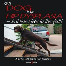 My Dog Has Hip Dysplasia: What You Need to Know & How You Can Help-ExLibrary