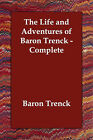 The Life and Adventures of Baron Trenck - Complete by Baron Trenck (Paperback / softback, 2006)
