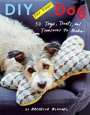 DIY for Your Dog : 30 Toys, Treats, and Treasures to Make by Rachelle Blondel...