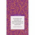 Australian Women in Advertising in the Twentieth Century: 2015 by Jackie Dickenson (Hardback, 2015)