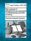The Contract of Affreightment as Expressed in Charterparties and Bills of Lading. by Thomas Edward Scrutton (Paperback / softback, 2010)