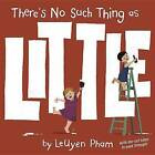 There's No Such Thing as Little by LeUyen Pham (Hardback, 2015)