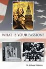What Is Your Passion? by Reverend Dr Anthony J DeMarco (Paperback / softback, 2013)