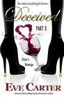 Deceived - Part 3 Chloe's Revenge by Eve Carter (Paperback / softback, 2013)