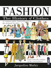 Fashion: The History of Clothes by Jacqueline Morley (Hardback, 2015)