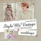 Style Me Vintage: Style Me Vintage: Weddings : An Inspirational Guide to Styling the Perfect Vintage Wedding by Annabel Beeforth (2013, Hardcover)