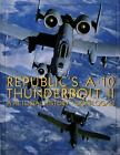 Republic's A-10 Thunderbolt II : A Pictorial History by Don Logan (1997, Hardcover)