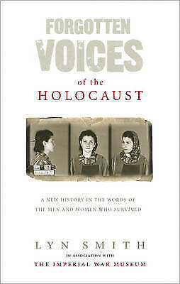 Forgotten Voices of the Holocaust: A New History in the Words of the Men and...