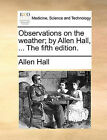 Observations on the Weather; By Allen Hall, ... the Fifth Edition. by Allen Hall (Paperback / softback, 2010)