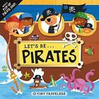 Tiny Travelers: Let's Be... Pirates by Roger Priddy (Board book, 2015)