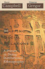 Mapping Social Relations: A Primer in Doing Institutional Ethnography by Marie L. Campbell, Frances Gregor (Paperback, 2002)