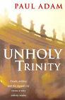 Unholy Trinity by Paul Adam (Paperback, 1999)