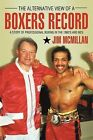 The Alternative View of a Boxer's Record: A Story of Professional Boxing in the 1980's and 90's by Jim McMillan (Paperback, 2011)