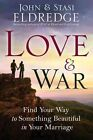 Love & War  : Find Your Way to Something Beautiful in Your Marriage by John Eldredge, Stasi Eldredge (Paperback / softback, 2011)