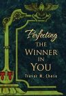 Perfecting the Winner in You by Trevor M Chase (Hardback, 2012)
