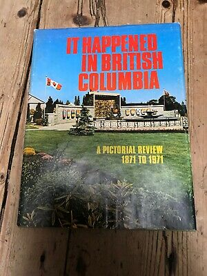 Schneidig It Happened In British Columbia- A Pictorial Review 1871-1971 QualitäT Zuerst