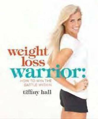 1 of 1 - Weight Loss Warrior: How to Win the Battle Within by Tiffiny Hall (Paperback,...