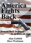 America Fights Back : Armed Self-Defense in a Violent Age by Dave Workman and Alan Gottlieb (2007, Hardcover)