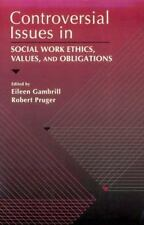 Controversial Issues in Social Work Ethics, Values, and Obligations