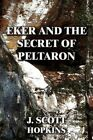 Eker and The Secret of Peltaron 9781462653218 by J Scott Hopkins Paperback