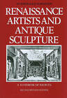 Renaissance Artists and Antique Sculpture: A Handbook of Sources by Dean of Graduate School of Arts & Sciences   Phyllis Pray Bober, Warburg Institute Ruth Rubinstein (Hardback, 2011)