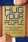 Hug Your People: Hire, Inspire, and Recognize Your Employees to Achieve Remarkable Results by Jack Mitchell (Hardback, 2008)