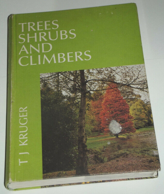 Trees Shrubs and Climbers  by T J Kruger