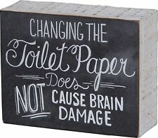 """CHANGING TOILET PAPER DOESN'T CAUSE BRAIN DAMAGE Sign 5""""x4"""" Primitives by Kathy"""