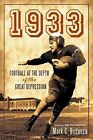 1933 Football at The Depth of The Great Depression 9781450245234 Paperback