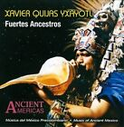 Fuertes Ancestros: Music Of Ancient Mexico * by Xavier Quijas Yxayotl (CD, 1994, Xavier Quijas Yxayotl)