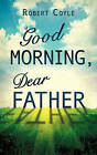 Good Morning, Dear Father by Robert Coyle (Paperback / softback, 2010)