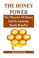 Honey Power : The Miracles of Honey and Its Amazing Health Benefits (Use Hone...